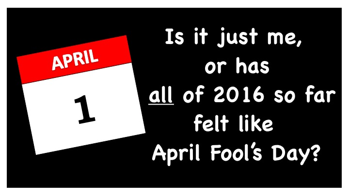 Every Day is the New April 1
