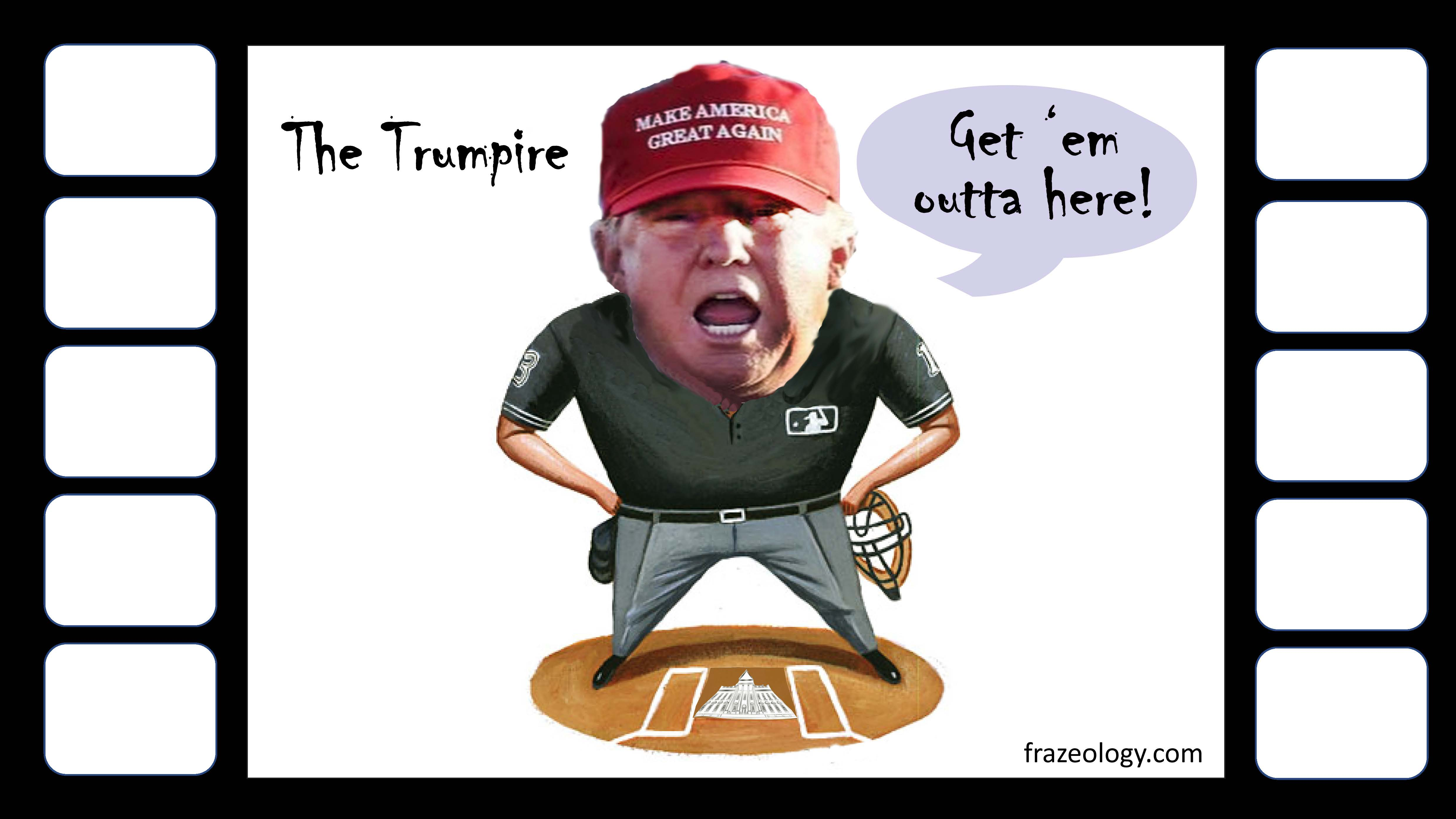The Trumpire: in the game of life, Donald Trump aspires to become the ultimately authority in everything, with even the power to throw you out of the game.