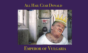 With his repeated forays into potty talk, President Donald Trump aspires to become the Emperor of Vulgaria.