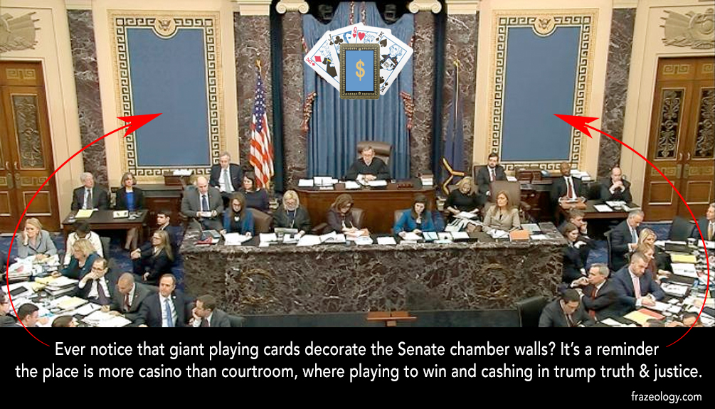 The U.S. Senate is more casino than courtroom, where playing to win and cashing in trump truth and justice.